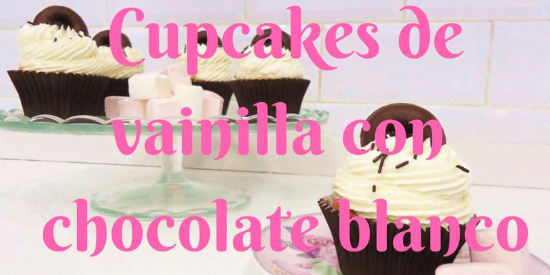 Cupcakes de vainilla con chocolate blanco