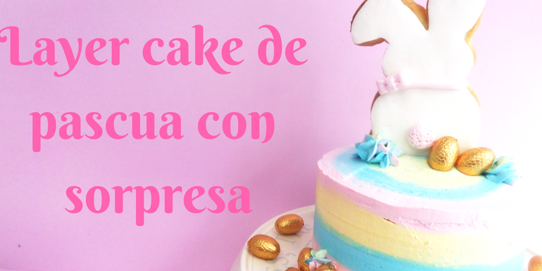 Layer cake de pascua con sorpresa